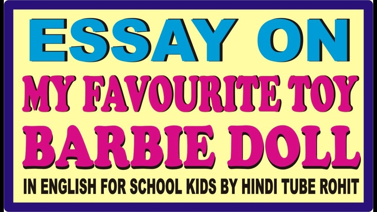 Essay On My Favourite Toy Barbie Doll In English For School Kids By