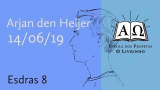 26. Esdras 8   Arjan den Heijer (14/06/19)