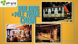 Off Grid History - Building A Pole-frame Cabin In 1970s Oregon