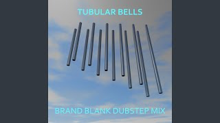 Tubular Bells (Brand Blank Dubstep Remix)