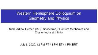"WHCGP: Nima Arkani-Hamed, ""Spacetime, Quantum Mechanics and Clusterhedra at Infinity"""