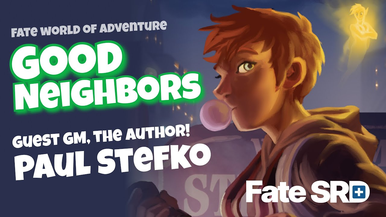 Good Neighbors Fate World of Adventure, Run by the Author Paul Stefko - Learn to Play Fate RPG