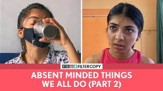 FilterCopy | Absent Minded Things We All Do (Part - 2) | Ft. Devishi Madan & Kavita Wadhawan