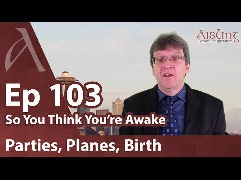 Parties, planes landing, birth in dreams