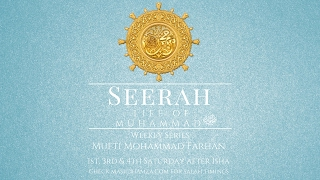 Mufti Farhan - Seerah of The Prophet SAWS - 16 [Hostility of the Quraysh]