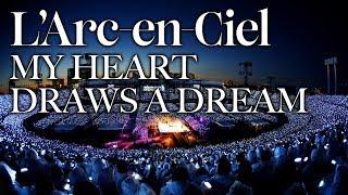 MY HEART DRAWS A DREAM [L'Arc〜en〜Ciel LIVE 2014 at National Studium]