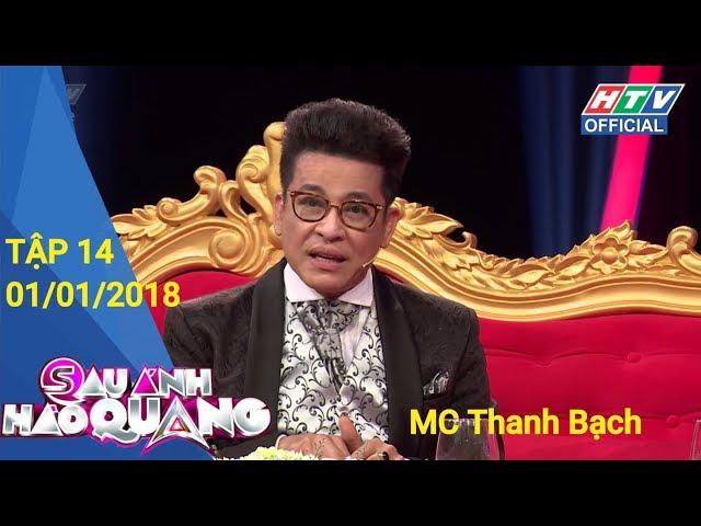 HTV SAU ÁNH HÀO QUANG| MC Thanh Bạch - Yêu nghệ thuật nhưng dễ tổn thương | SAHQ #14 FULL|1/1/2018