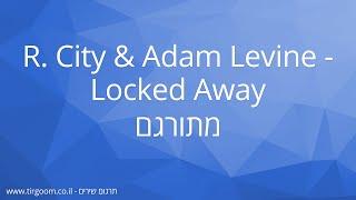 Video R. City & Adam Levine - Locked Away מתורגם download MP3, 3GP, MP4, WEBM, AVI, FLV Agustus 2017