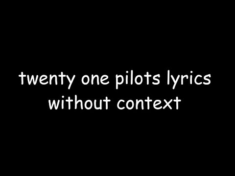 twenty one pilots lyrics without context