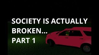 Die Gesellschaft ist ACTUALLY Broken... [Teil 1] - ROBLOX