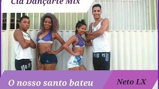 O Nosso Santo Bateu | Neto Lx | Coreografia Cia Dançarte Mix