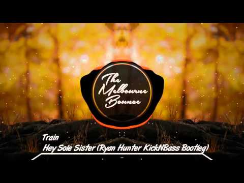 Train - Hey Sole Sister (Ryan Hunter KickNBass Bootleg)
