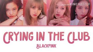 How would BLACKPINK sing // Crying in the Club - Camila Cabello (Color Coded Lyric)