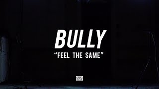 Bully - Feel The Same