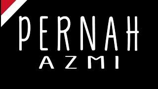Cover images Azmi- Pernah (Lirik)
