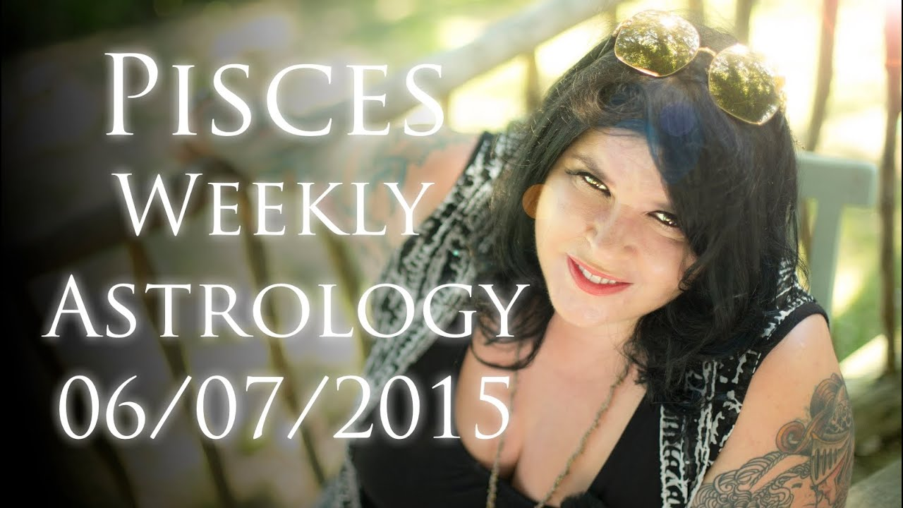 Pisces Weekly Astrology Forecast July 6th 2015 Michele Knight