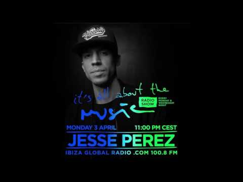 Jesse Perez - It's All About The Music @ Ibiza Global Radio 03-04-17