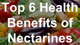 Top 6 Health Benefits of Nectarines