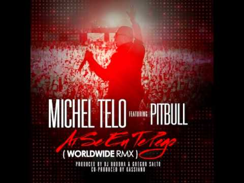 Michel Telo ft Pitbull  Ai Se Eu Te Pego WORLDWIDE RMX