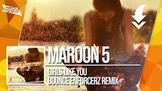 MAROON 5 - GIRLS LIKE U BOUNCE ENFORCERZ REMIX / FREE DOWNLOAD!