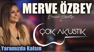 #ÇokAkustik - Merve Özbey & Ercan Saatçi - YARAMIZDA KALSIN - Canlı Performans #çokakustik