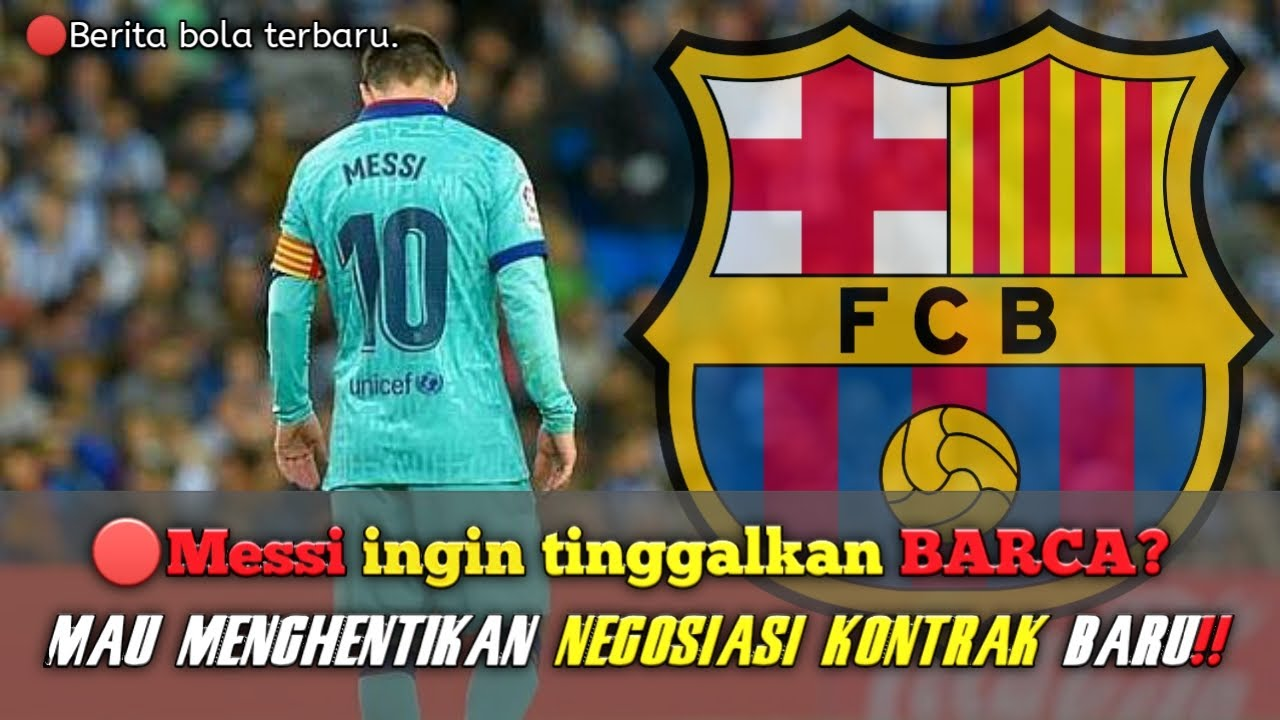 Berita bola terbaru  Messi tinggalkan Barca.. Menolak ...