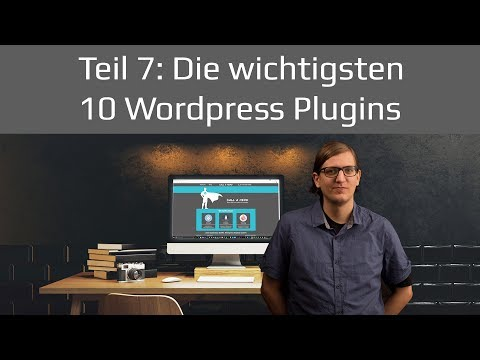 Die 10 wichtigsten Wordpress Plugins | Wordpress Tutorial 2017 Teil 7 deutsch / german