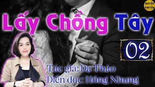 LẤY CHỒNG TÂY - Tập 02 - Mc Hồng Nhung Diễn đọc rất hay