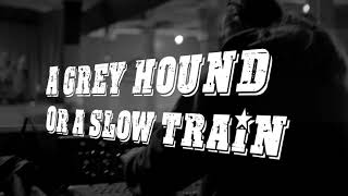 "Official Lyric Video ""Greyhound or a Slow Train"" by Tyler Booth"