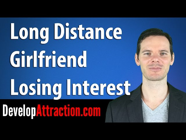 Do This When Your Long Distance Girlfriend Loses Interest
