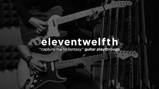 eleventwelfth   capture me to fantasy guitar playthrough