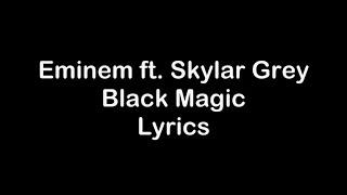 Eminem ft. Skylar Grey - Black Magic [Lyrics]