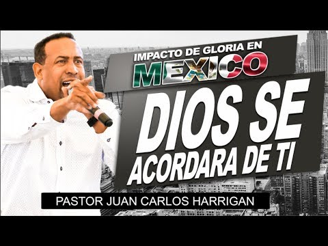 Dios Se Acordara De Ti | PASTOR JUAN CARLOS HARRIGAN | En Mexico |