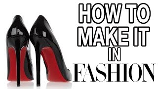 HOW TO MAKE IT IN FASHION: The Truth Behind Working in Fashion