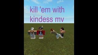kill 'em with kindess ( roblox mv)