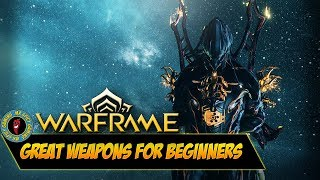 GREAT WEAPONS FOR WARFRAME BEGINNERS - Warframe Tips & Tricks