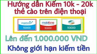 Hướng dẫn kiếm 10k -20k thẻ cào đơn giản trên điện thoại miễn phí