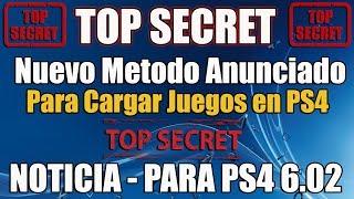 TOP SECRET Metodo para Cargar juegos en PS4 6.02 ANUNCIADO  NOTICIA