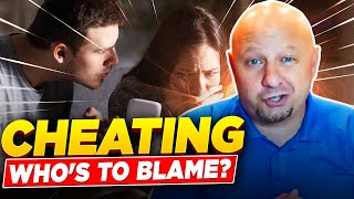 Cheating: Who's to Blame? Dating, Relationship & Marriage Advice