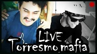 LIVE TORRESMO MAFIA !