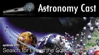 Astronomy Cast Ep. 375: The Search For Life in the Solar System