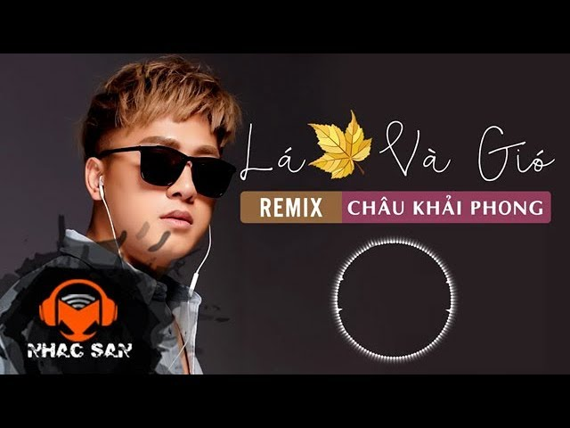Nhạc Sàn Cực Mạnh | Lá Vàng Và Gió Remix 2018 - Châu Khải Phong