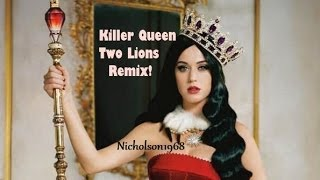 Killer Queen..TWO LIONS Remix!