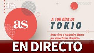 DIRECTO: 100 días para Tokio: los olímpicos entrevistan a Alejandro Blanco | Diario AS