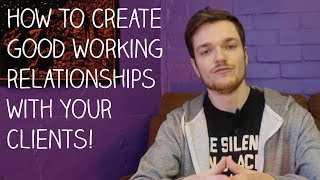 Creating A Business: How To Form Good Working Relationships With Clients (EP3)