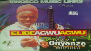 Onyenze Nwa Amobi Elibe Agwu Agwu - Nigerian Highlife Music.mp3