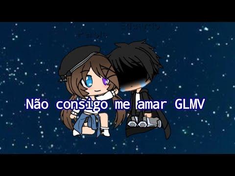 *Não Consigo Me Amar GLMV* Gacha Life Feat : Pérola Nyah