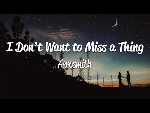 Aerosmith - I Don't Want to Miss a Thing (Lyrics)