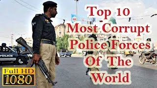 TOP 10 MOST CORRUPT POLICE FORCE OF THE WORLD