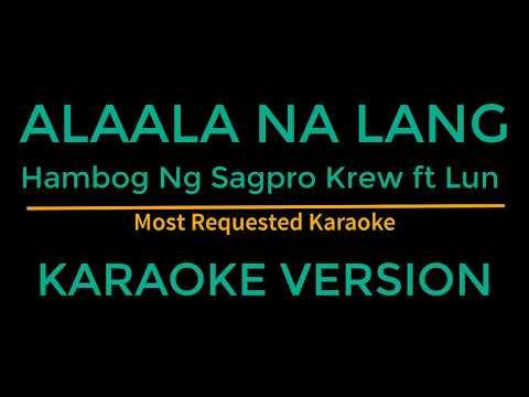 Alaala na lang - Hambog ng Sagpro ft Lun (Karaoke Version)